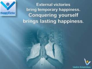 Conquering Yourself quotes, Winning: External victories bring temporary happiness. Conquering yourself brings lasting happiness - Vadim Kotelnikov