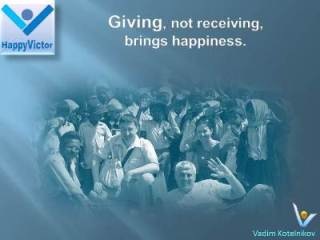 Giving, not receiving, brings happiness - Vadim Kotelnikov quotes, Happy Victor