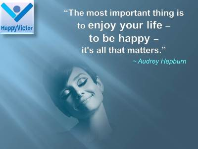 Audrey Hopburn quotes on Happiness: The most important thing is to enjoy your life – to be happy – it's all that matters.